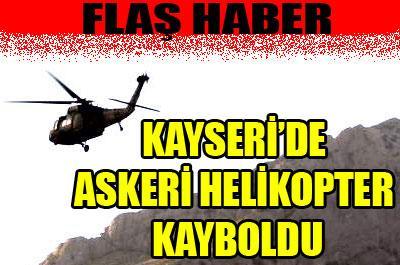 ASKERİ HELİKOPTER KAYBOLDU