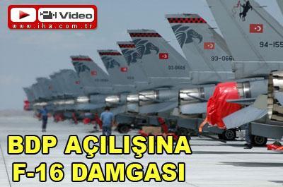 BDP AÇILIŞINA F-16 DAMGASI (VİDEO)