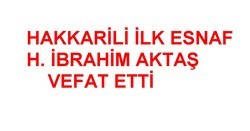 HAKKARİ'NİN İLK ESNAFI VEFAT ETTİ