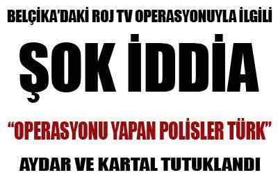 ROJ TV YE OPERASYON YAPANLAR TÜRK..?