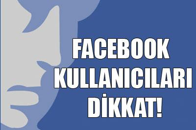 Facebook kullanıcıları dikkat!