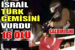 İSRAİL YARDIM GEMİLERİNE SALDIRDI