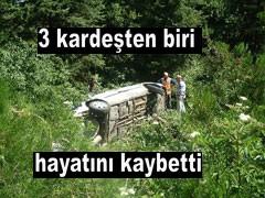 TRAFİK KAZASI 1 ÖLÜ 2 YARALI...