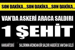VAN`DA ASKERİ ARACA SALDIRI 1 ŞEHİT