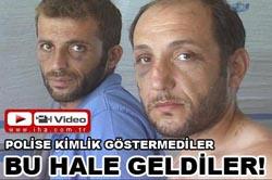 POLİS BU HALE GETİRDİ