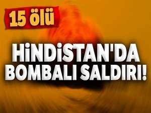 Hindistan'da bombalı saldırı! 15 ölü