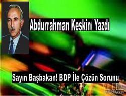 Sayın başbakan BDP ile çözün sorunu