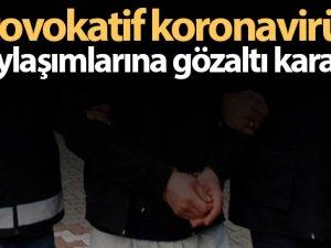 Provokatif korona virüs paylaşımlarına 19 gözaltı