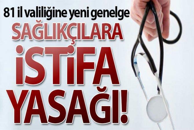 Sağlıkçılara istifa yasağı