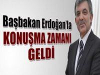 Gül; Erdoğan'la konuşma zamanı geldi..