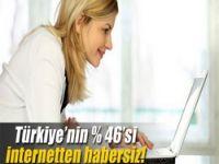 Türkiye'nin % 46'sı İnternet'ten habersiz