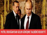 Putin, Erdoğan'dan gelen görüşme talebini reddetti