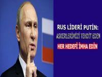 Putin: Askerlerimizi tehdit eden her hedefi imha edin