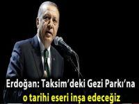 Erdoğan: Taksim'deki Gezi Parkı'na o tarihi eseri inşa edeceğiz