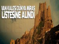 Van Kalesi Dünya Miras listesine alındı