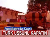 Arap ülkelerinden Katar'a: '10 gün gün içinde Türk üssünü kapatın'