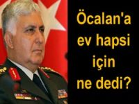 Necdet Özel, Öcalan'a ev hapsi için ne dedi?